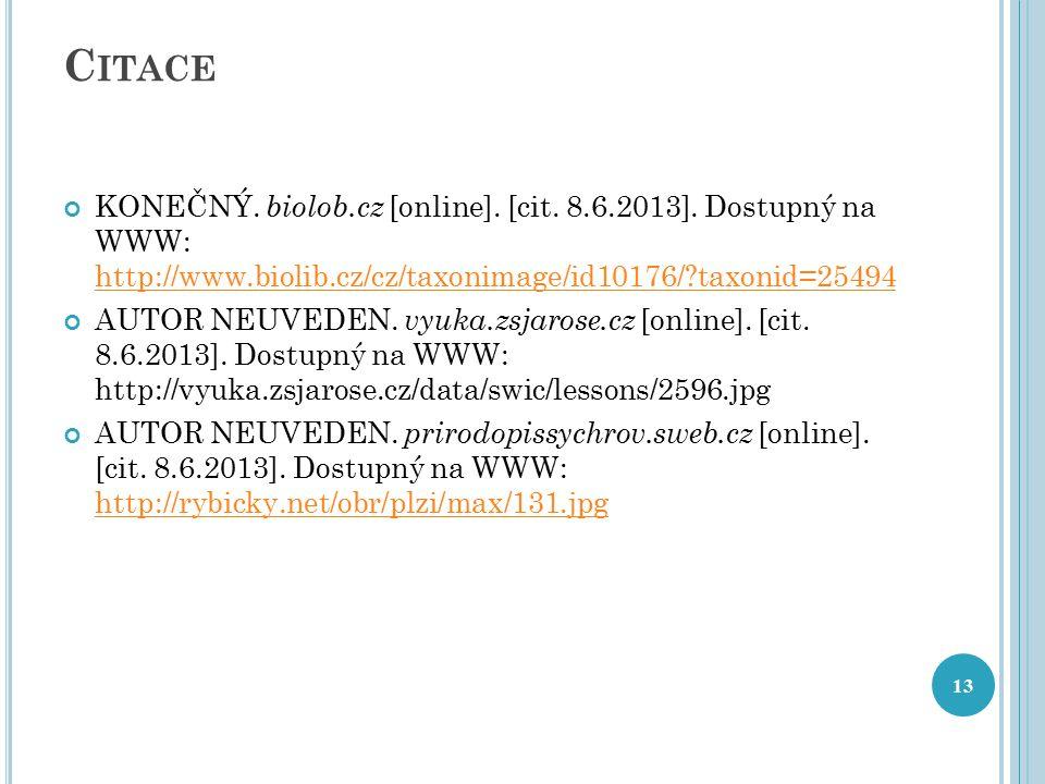 Citace KONEČNÝ. biolob.cz [online]. [cit. 8.6.2013]. Dostupný na WWW: http://www.biolib.cz/cz/taxonimage/id10176/ taxonid=25494.